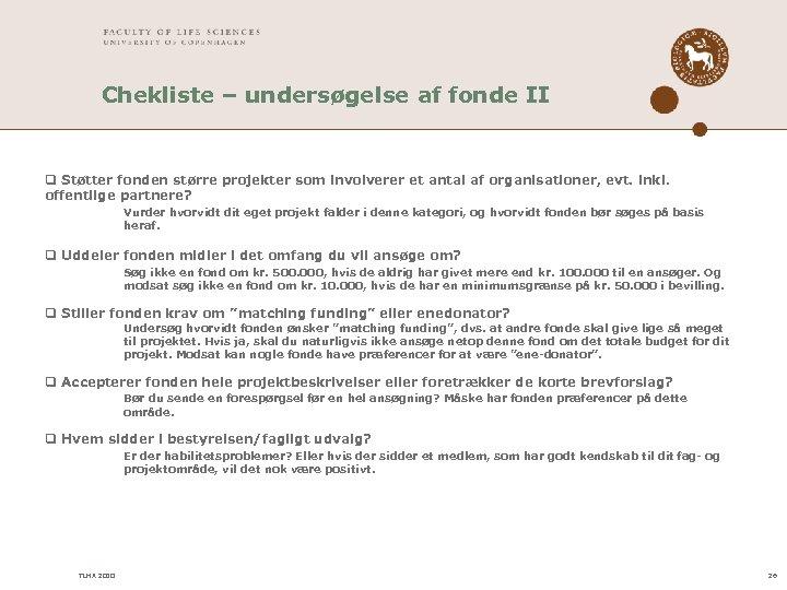 Chekliste – undersøgelse af fonde II q Støtter fonden større projekter som involverer et