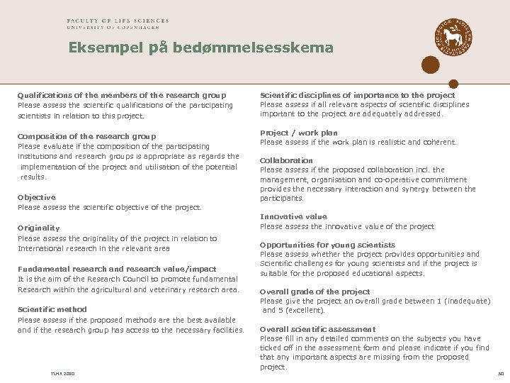 Eksempel på bedømmelsesskema Qualifications of the members of the research group Please assess the