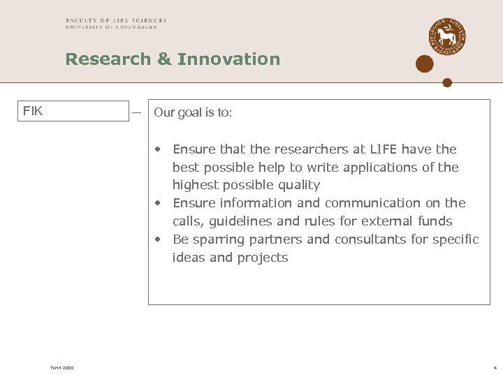Research & Innovation FIK Our goal is to: • Ensure that the researchers at