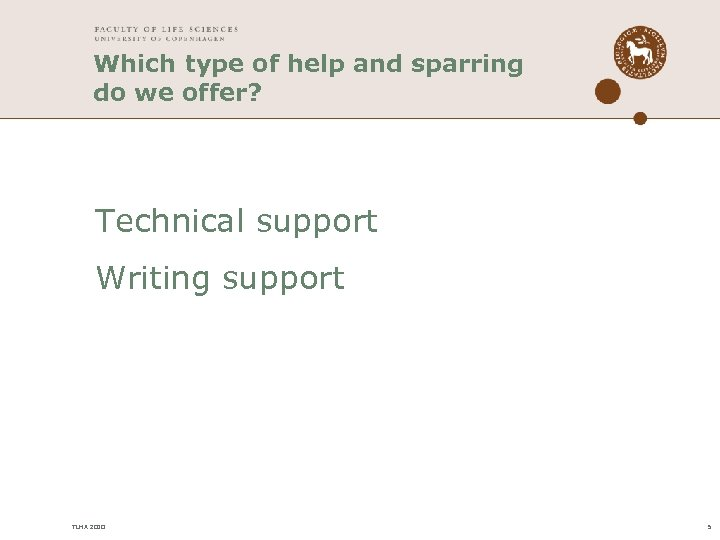 Which type of help and sparring do we offer? Technical support Writing support TLHA