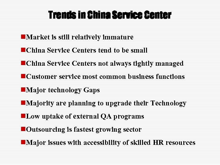 Trends in China Service Center n. Market is still relatively immature n. China Service