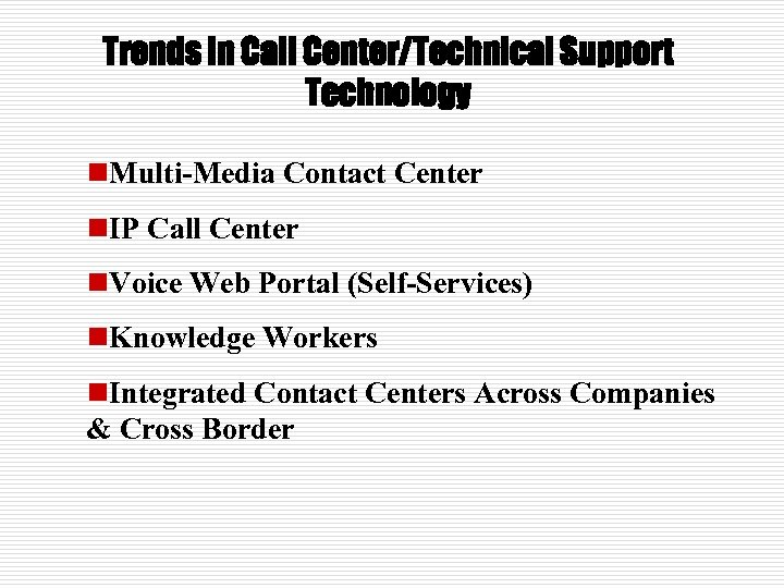 Trends in Call Center/Technical Support Technology n. Multi-Media Contact Center n. IP Call Center