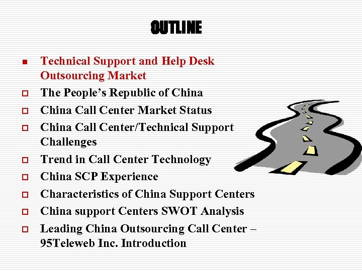 OUTLINE n o o o o Technical Support and Help Desk Outsourcing Market The
