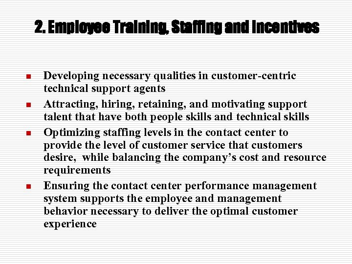 2. Employee Training, Staffing and Incentives n n Developing necessary qualities in customer-centric technical