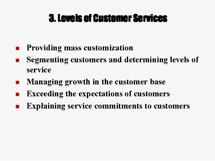 3. Levels of Customer Services n n n Providing mass customization Segmenting customers and