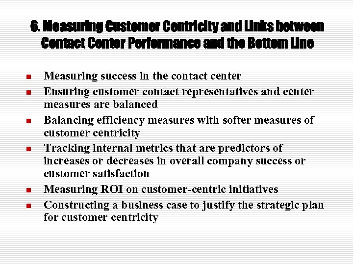 6. Measuring Customer Centricity and Links between Contact Center Performance and the Bottom Line