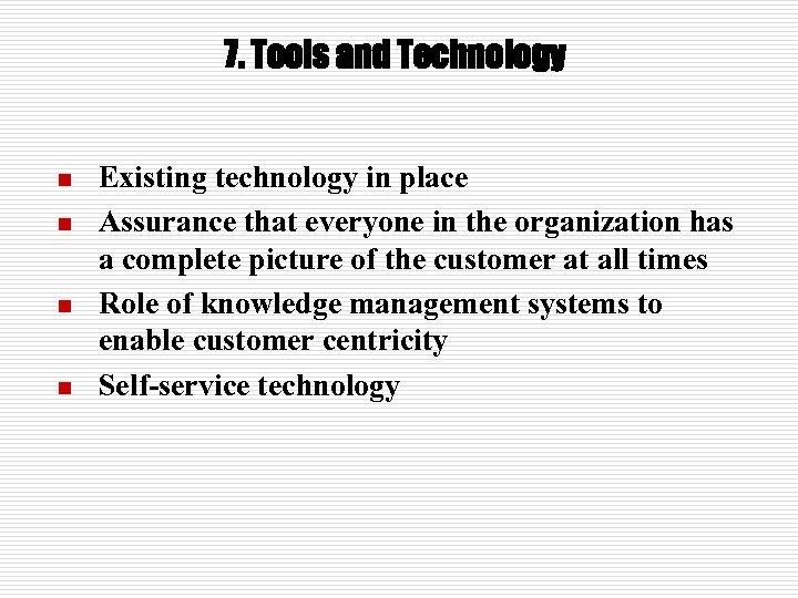 7. Tools and Technology n n Existing technology in place Assurance that everyone in