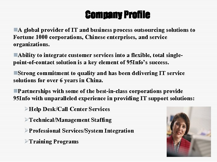 Company Profile n. A global provider of IT and business process outsourcing solutions to
