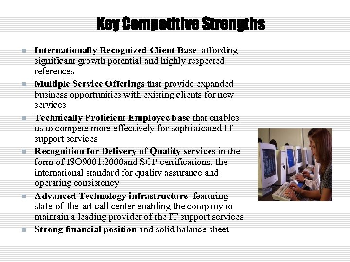 Key Competitive Strengths n n n Internationally Recognized Client Base affording significant growth potential