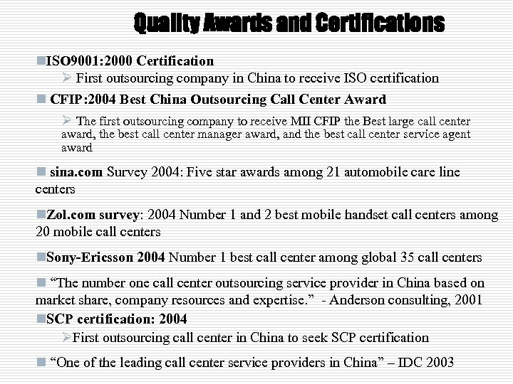Quality Awards and Certifications n. ISO 9001: 2000 Certification Ø First outsourcing company in