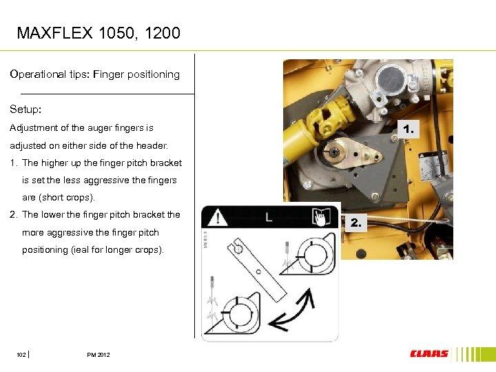 MAXFLEX 1050, 1200 Operational tips: Finger positioning Setup: 1. Adjustment of the auger fingers