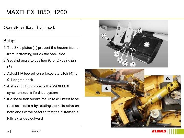 MAXFLEX 1050, 1200 Operational tips: Final check Setup: 1. The Skid plates (1) prevent