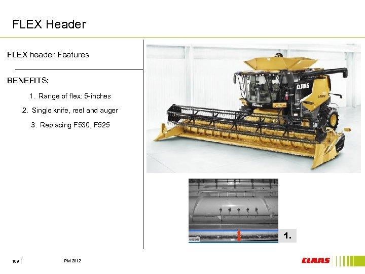 FLEX Header FLEX header Features BENEFITS: 1. Range of flex: 5 -inches 2. Single