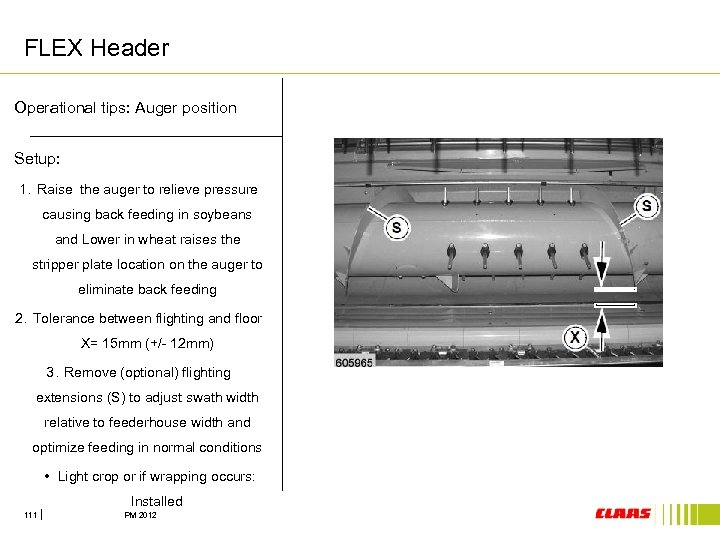 FLEX Header Operational tips: Auger position Setup: 1. Raise the auger to relieve pressure