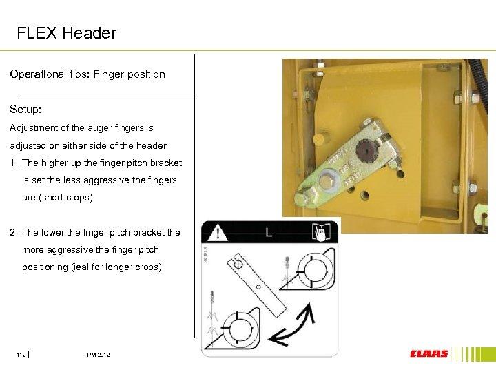 FLEX Header Operational tips: Finger position Setup: 1. Adjustment of the auger fingers is