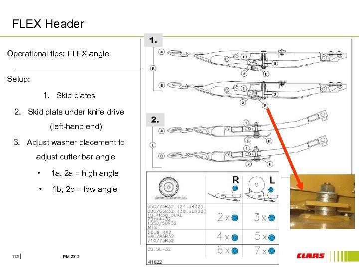 FLEX Header 1. Operational tips: FLEX angle Setup: 1. Skid plates 2. Skid plate