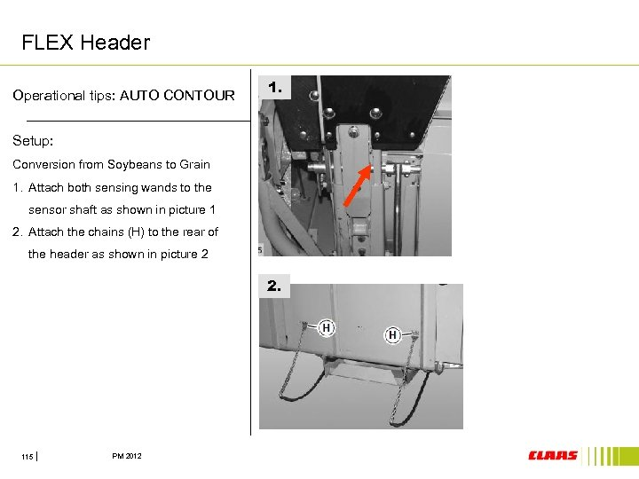 FLEX Header Operational tips: AUTO CONTOUR 1. Setup: Conversion from Soybeans to Grain 1.