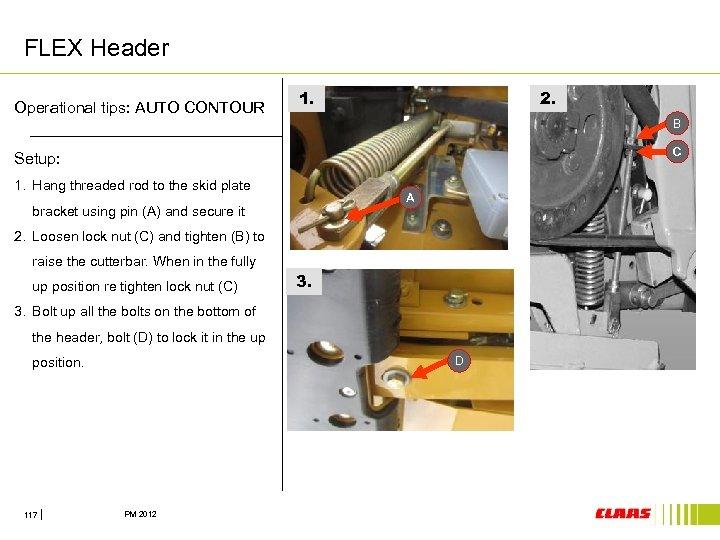 FLEX Header Operational tips: AUTO CONTOUR 2. 1. B C Setup: 1. Hang threaded