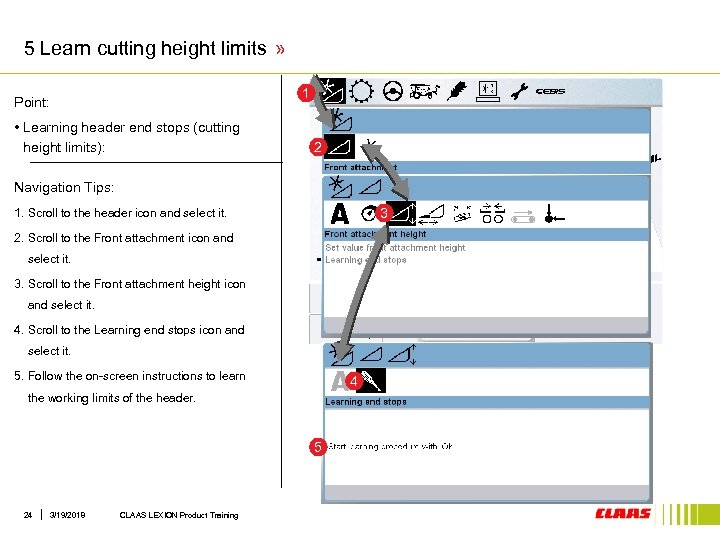 5 Learn cutting height limits » 1 Point: • Learning header end stops (cutting