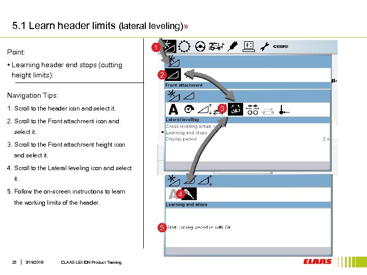 5. 1 Learn header limits (lateral leveling)» 1 Point: • Learning header end stops