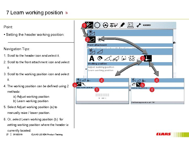 7 Learn working position » 1 Point: • Setting the header working position: 2