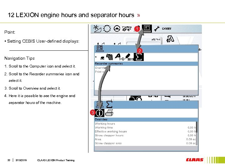 12 LEXION engine hours and separator hours » 1 Point: • Setting CEBIS User-defined