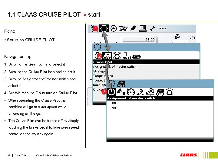 1. 1 CLAAS CRUISE PILOT » start 1 Point: • Setup on CRUISE PLIOT: