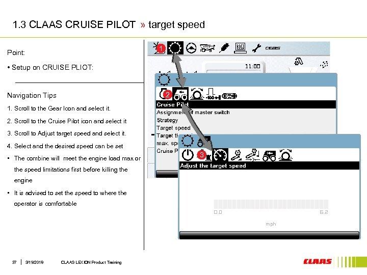 1. 3 CLAAS CRUISE PILOT » target speed 1 Point: • Setup on CRUISE