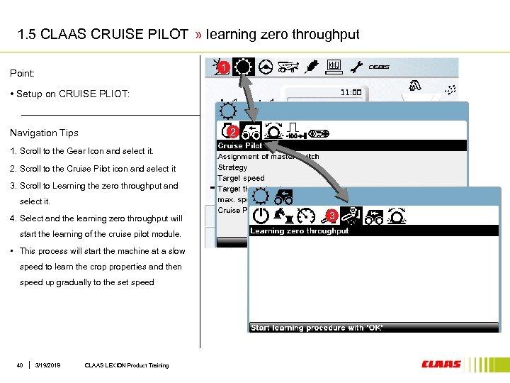 1. 5 CLAAS CRUISE PILOT » learning zero throughput 1 Point: • Setup on