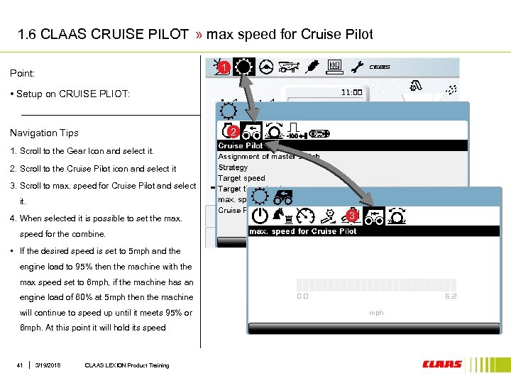 1. 6 CLAAS CRUISE PILOT » max speed for Cruise Pilot 1 Point: •