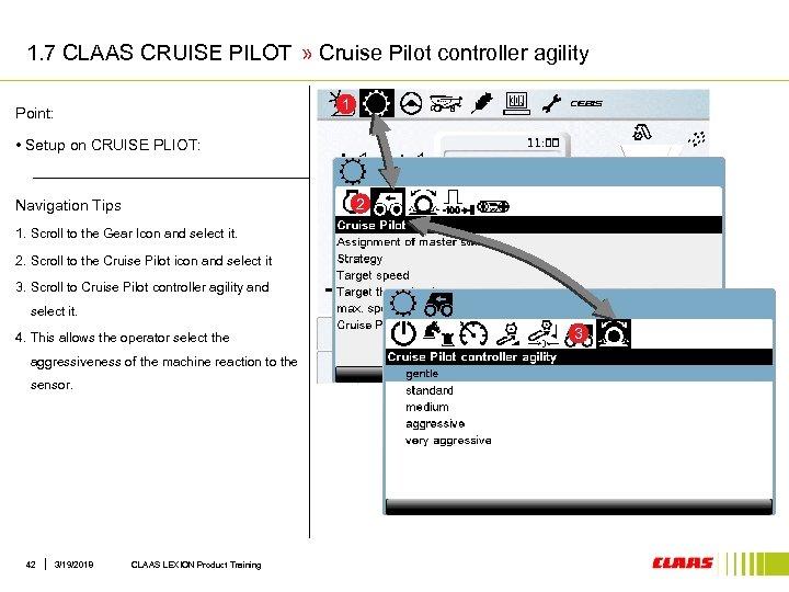 1. 7 CLAAS CRUISE PILOT » Cruise Pilot controller agility 1 Point: • Setup