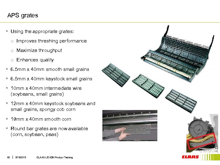 APS grates § Using the appropriate grates: o Improves threshing performance o Maximize throughput