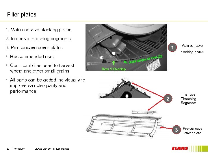 Filler plates 1. Main concave blanking plates 2. Intensive threshing segments § Reccommended use: