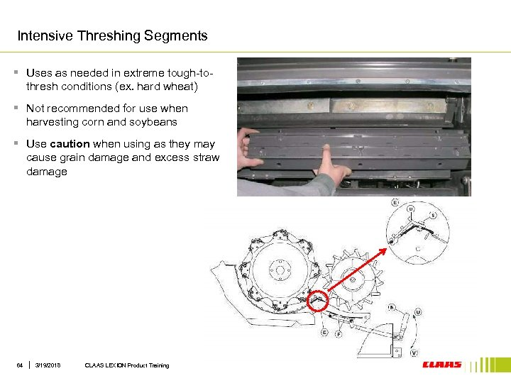 Intensive Threshing Segments § Uses as needed in extreme tough-tothresh conditions (ex. hard wheat)
