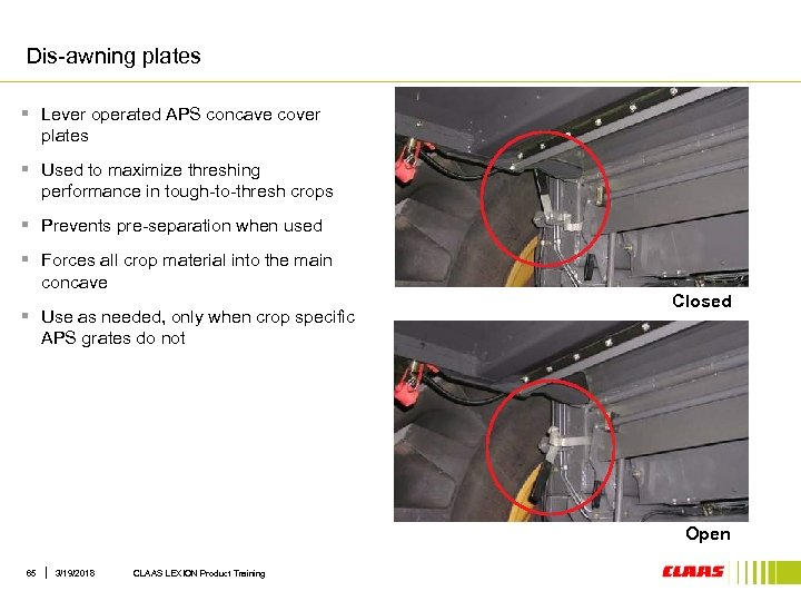 Dis-awning plates § Lever operated APS concave cover plates § Used to maximize threshing