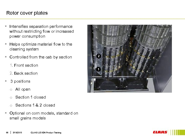 Rotor cover plates § Intensifies separation performance without restricting flow or increased power consumption