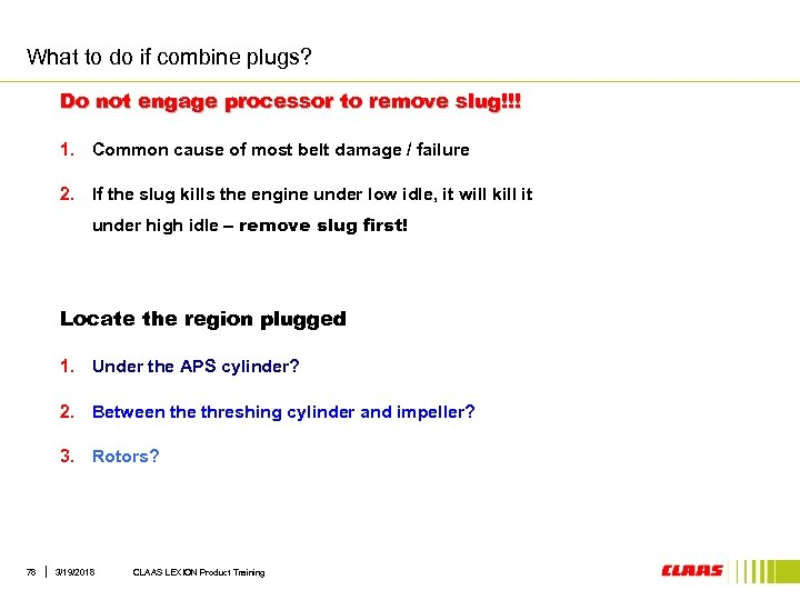 What to do if combine plugs? Do not engage processor to remove slug!!! 1.