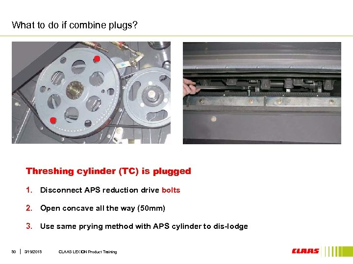 What to do if combine plugs? Threshing cylinder (TC) is plugged 1. Disconnect APS
