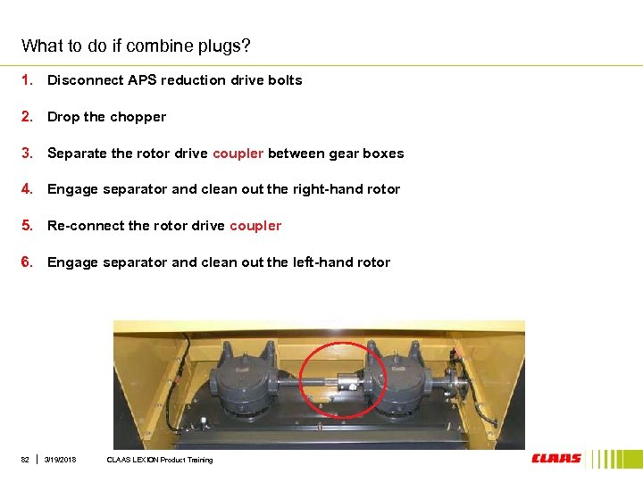 What to do if combine plugs? 1. Disconnect APS reduction drive bolts 2. Drop
