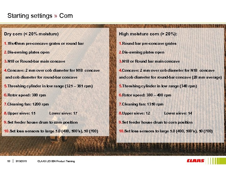Starting settings » Corn Dry corn (< 20% moisture) High moisture corn (> 20%):