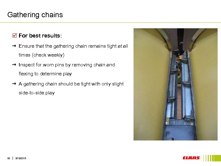 Gathering chains þ For best results: Ensure that the gathering chain remains tight at