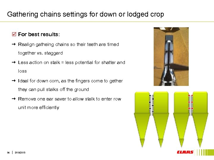 Gathering chains settings for down or lodged crop þ For best results: Realign gatheing