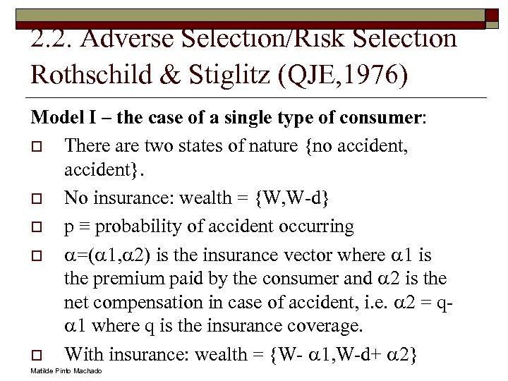 2. 2. Adverse Selection/Risk Selection Rothschild & Stiglitz (QJE, 1976) Model I – the