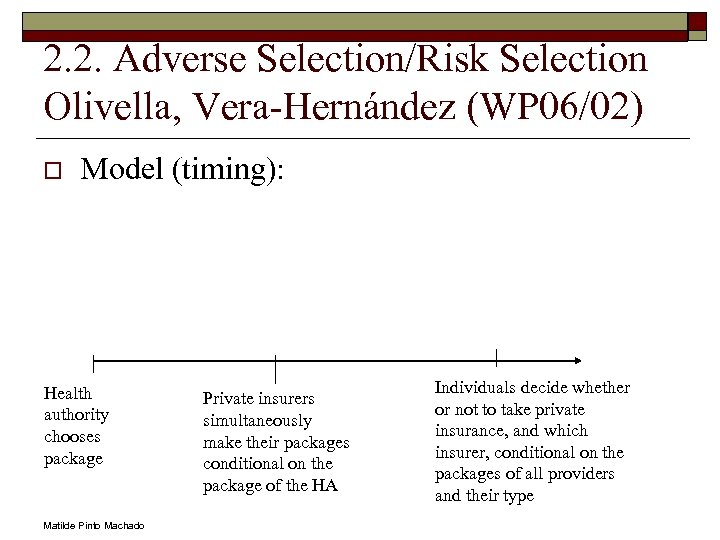 2. 2. Adverse Selection/Risk Selection Olivella, Vera-Hernández (WP 06/02) o Model (timing): Health authority