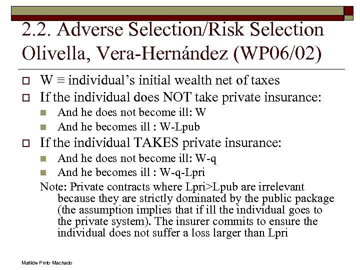 2. 2. Adverse Selection/Risk Selection Olivella, Vera-Hernández (WP 06/02) o o W ≡ individual's