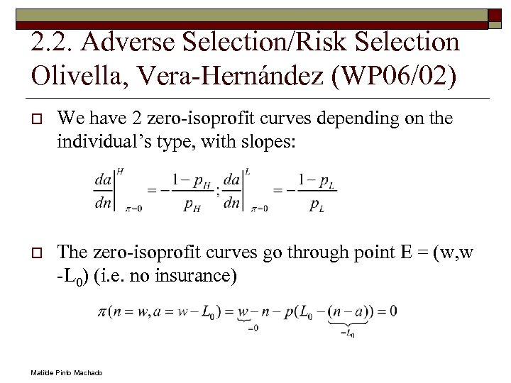 2. 2. Adverse Selection/Risk Selection Olivella, Vera-Hernández (WP 06/02) o We have 2 zero-isoprofit