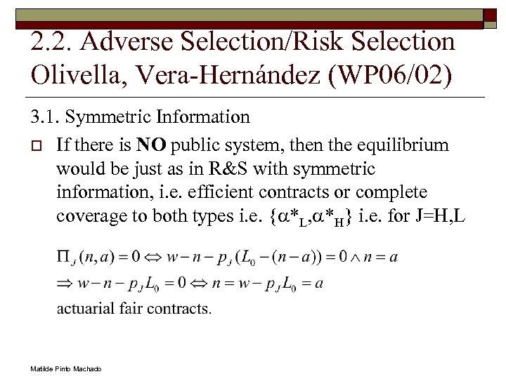 2. 2. Adverse Selection/Risk Selection Olivella, Vera-Hernández (WP 06/02) 3. 1. Symmetric Information o