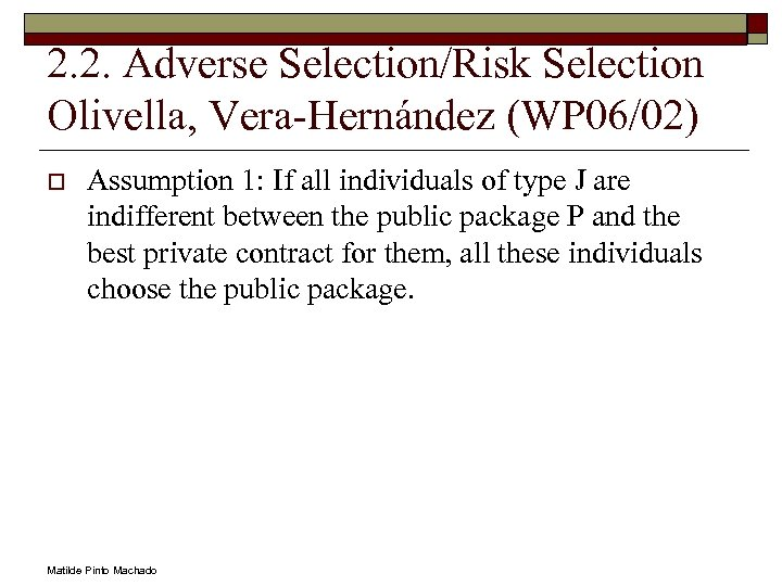 2. 2. Adverse Selection/Risk Selection Olivella, Vera-Hernández (WP 06/02) o Assumption 1: If all