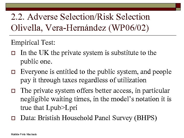 2. 2. Adverse Selection/Risk Selection Olivella, Vera-Hernández (WP 06/02) Empirical Test: o In the