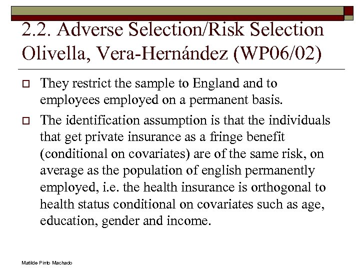 2. 2. Adverse Selection/Risk Selection Olivella, Vera-Hernández (WP 06/02) o o They restrict the